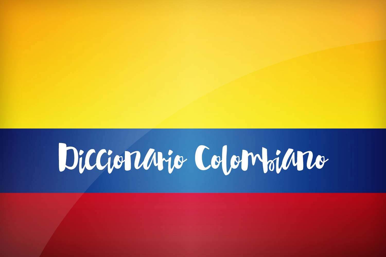 Palabras Colombianas Diccionario Colombiano Para Tu Viaje
